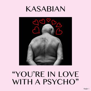 KASABIAN il nuovo singolo YOU'RE IN LOVE WITH A PSYCHO