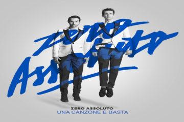 """ZERO ASSOLUTO nuovo singolo """"UNA CANZONE E BASTA"""""""