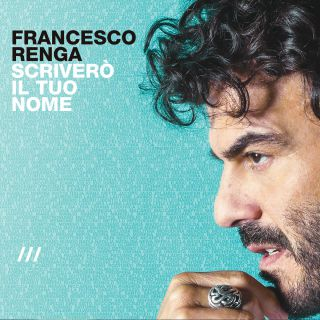 FRANCESCO RENGA - SCRIVERO' IL TUO NOME