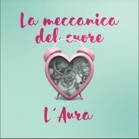 Il nuovo singolo di L'Aura - La meccanica del cuore